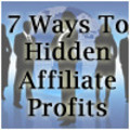 7 Ways To Hidden Affiliate Profits